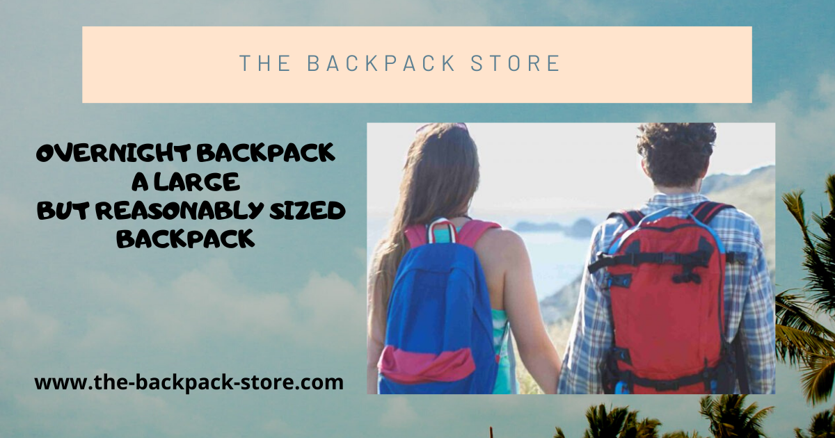 Overnight Backpack - A Large But Reasonably Sized Backpack