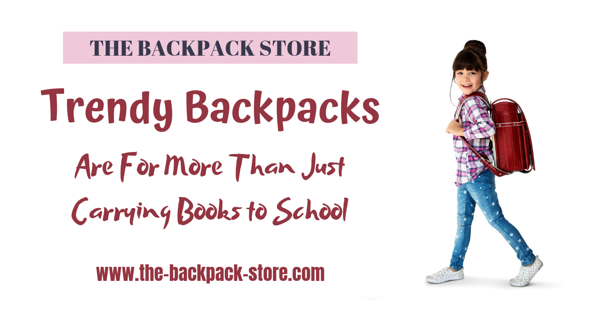 Trendy Backpacks Are For More Than Just Carrying Books to School